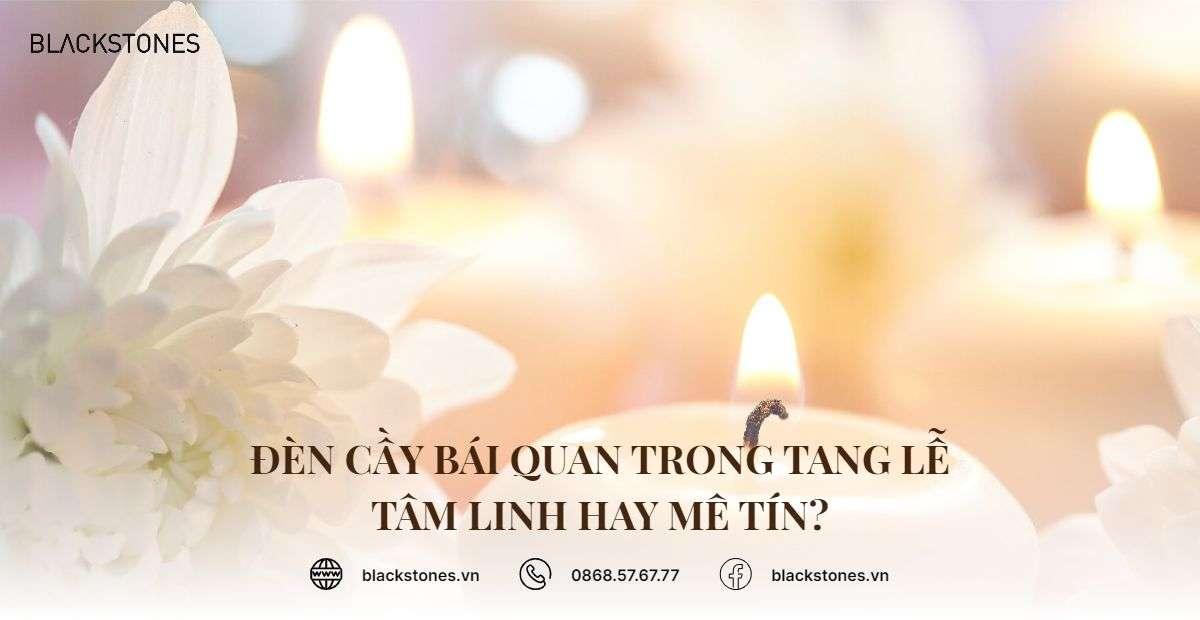 Đèn cầy bái quan trong tang lễ – Tâm linh hay mê tín?